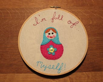 Hand Stitched Embroidery Hoop Design // Matryoshka Nesting Doll//Punny Saying I'm Full of Myself