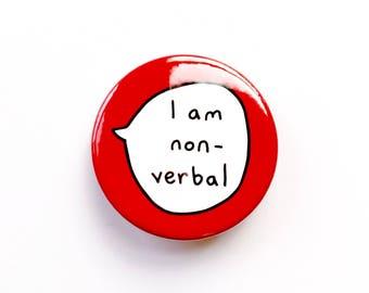 I Am Non-Verbal Pin Badge Button