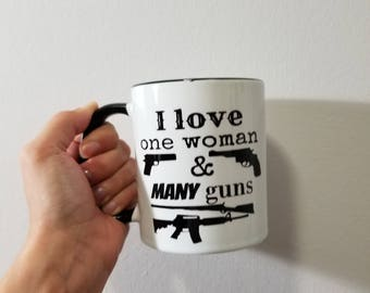 I Love One Man/Woman and Many Guns-- Gun Lover Gift- Gift for Him- Concealed Carry Gift- Coffee Cup- Valentine's Day Gift for Him- Valentine