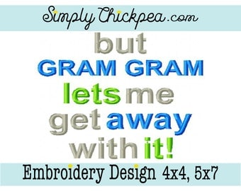 Embroidery Design - But Gram Gram Lets Me Get Away With It - Adorable - Saying - Grandma - For 4x4 and 5x7 Hoops
