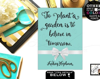 """Audrey Hepburn Printable Quotes To plant a garden is to believe in tomorrow. Breakfast at wall art, home decor, table party {4x6"""" or 5x7""""}"""