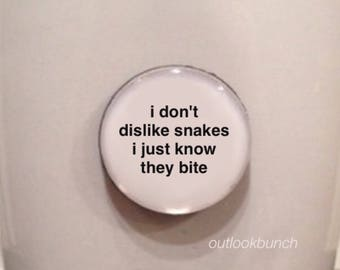 Quote | Mug | Magnet | I Don't Dislike Snakes I Just Know They Bite - RHOA - Kenya Moore