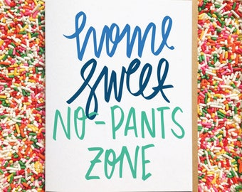 No Pants Card. Home Sweet No-Pants Zone. Housewarming Card. Anniversary Card. Best Friends Cards. Just Because Card. Birthday Card