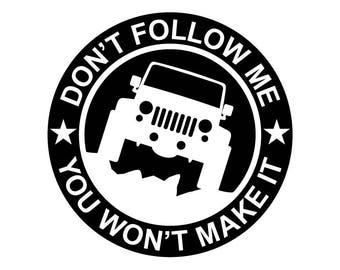 "Jeep Wrangler 4"" Don't Follow Me, You Won't Make It Decal 3M"