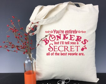 You're Entirely Bonkers but I'll Tell You a Secret All of the Best People Are - Inspired by Quote from Alice in Wonderland Light Weight Tote