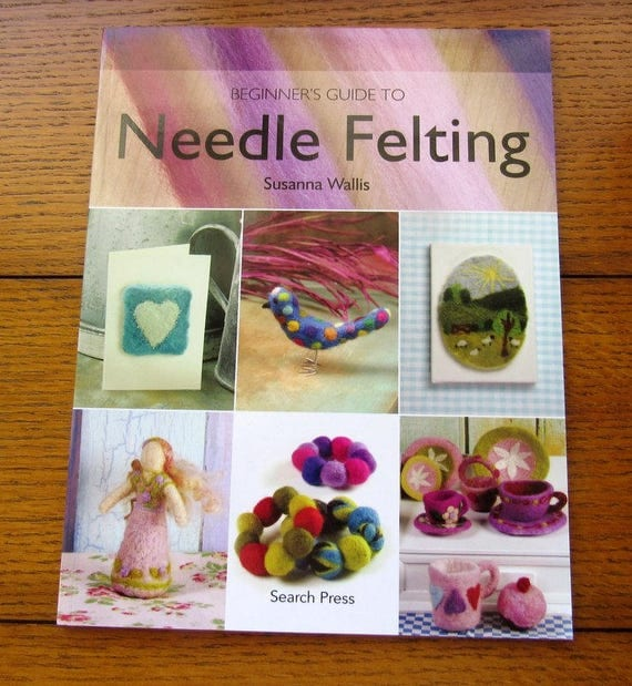 Needle Felting Beginner's Guide Book By Susanna Wallis