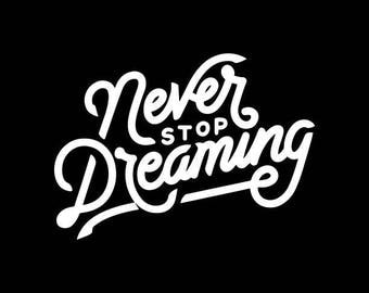 Never Stop Dreaming Decal,Follow Your Dreams Decal,Inspirational Decals,Dream Vinyl Decal,Yeti,Laptop,Tablet,Wall,Window,Bumper Sticker