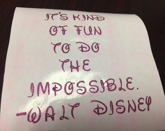 Walt Disney Saying, It's Kind oF FuN TO Do THe ImPossiBLE, Car Decal, Laptop Decal, Disney Decal, Yeti Cup Decal, Yeti Cup Decal