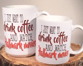 I just want to drink coffee and watch Hallmark movies! 15 ounce or 11 ounce Coffee Mug/Cup Hallmark Christmas Shows Hallmark Channel