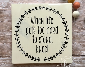 When life gets too hard to stand kneel wood sign, MADE TO ORDER