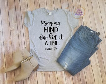 Losing my Mind/ One Kid/ Mom life tshirt/ Mom Shirt/ Kids at a time/ Mothers day/ Birthday/ Moms/ Gifts/ Birthday Gifts/ Kids/ Funny Mom