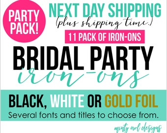 Iron-Ons Bridal Bachelorette Wedding Party Pack - Next Day Shipping - DIY Heat Transfers - White Black Gold Foil - For TShirts and More