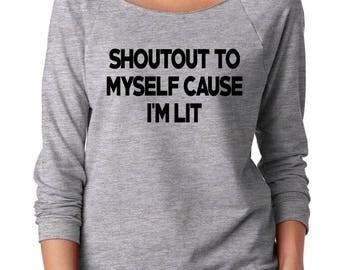 Shoutout To Myself Cause I'm Lit Shirt Fashion Shirt Funny Women Gifts Grunge Shirt Off Shoulder Sweatshirt Teen Sweatshirt Women Sweatshirt
