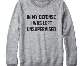 In My Defence I Was Left Unsupervised Shirt Fashion Funny Gifts Women Funny Saying Sweatshirt Oversized Jumper Sweater Women Sweatshirt Men