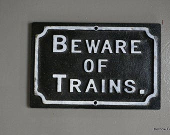 Beware Of Trains Cast Iron Sign