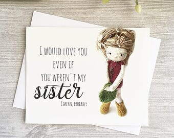 Funny Birthday Card - Love My Sister - For sister- Funny Yarn Greeting Card - Sister Valentine
