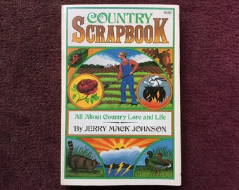 Country Scrapbook: All About Country Lore and Life, Jerry Mack Johnson, 1977, First Edition, Soft Cover, Vintage, Used Book, DIY, Homestead