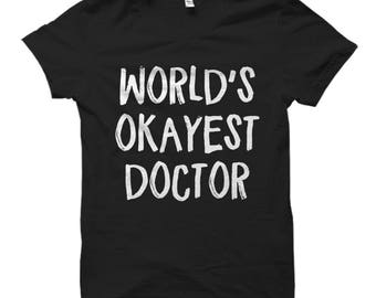 Doctor shirt, Doctor gifts, t-shirt for Doctor, gift for Doctor, Dr shirt, Dr gifts, t-shirt for Dr, gift for Dr, Worlds Okayest