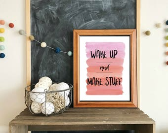 watercolor wake up and make stuff-inspirational PRINTABLE art-wall art,maker art,office printable,typography,craft room,watercolor art