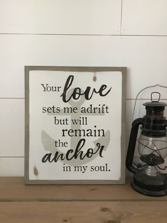 YOUR LOVE sets me adrift but will remain the anchor in my soul | distressed coastal sign | beach decor | love inspired wall art