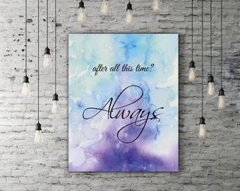 After All This Time Always Harry Potter Print, Movie Quote Harry Potter Poster, Severus Snape Always, Albus Dumbledore Quote Art