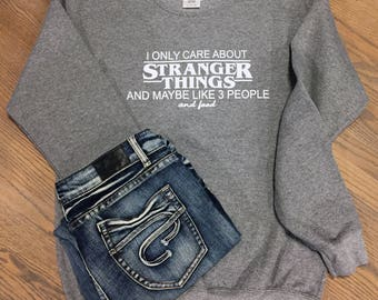 I Only Care About Stranger Things and Maybe Like 3 People and Food Adult Unisex Sweatshirt or Hoodie