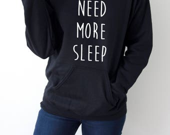 Need More Sleep Hoodies fashion  girls womens gifts ladies saying humor sleeping bed jumper cute hiptser nap hoody sweatshirt