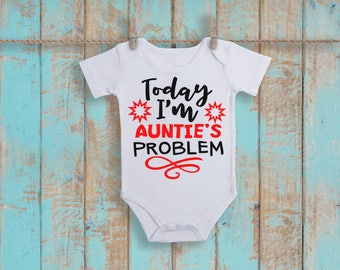 Today I'm Auntie's Problem Funny  Bodysuit or T-Shirt for Baby Toddler Kid Newborn Babies Shower Coming Home Gift Idea Creeper Present Cute