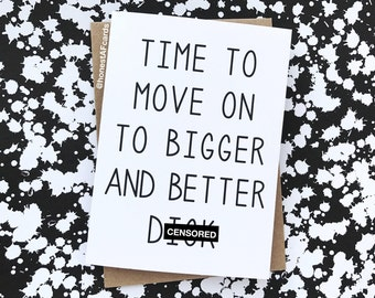 Funny Divorce Card - Break Up Card - Card For Break Up - Time To Move On To Bigger And Better D*ck - Newly Divorced Card - Happy Divorce Day