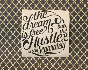 The Dream Is Free But The Hustle Is Sold Separately Vinyl Decal