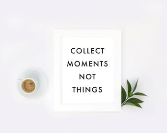 COLLECT MOMENTS Poster - Motivational Quote Print Inspirational Saying Typographic Minimalist Digital Printable Black & White Text Design