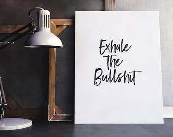 Exhale the Bullshit | Inspiring Quote, Inspiring Wall Quote, Inspiring Sayings, Better Life Quotes, Quotes About Life, Quotes About Work