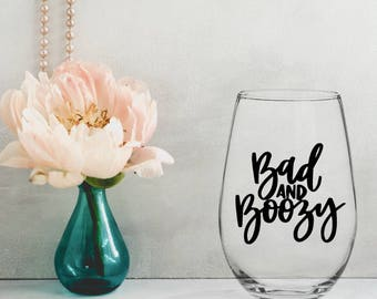 Bad and Boozy Decal, Wine Glass Decal, Bad and Boozy Wine Glass Decal, Funny Wine Glass Decal