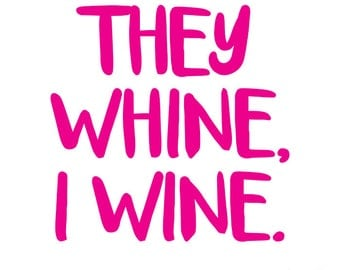 They Whine, I Wine SVG cut file for Cricut, Silhouette, Cameo or other cutting machine, vinyl transfer SVG cut file, mother shirt Svg, Wine