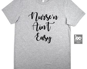 Nurse Shirt , Unisex Tee , Nurse Gift,Nurse'n Ain't Easy , Nurse, RN Gift,Wife Gift,Funny Shirt,Wifey Shirt,Gift For Wife, Registered Nurse