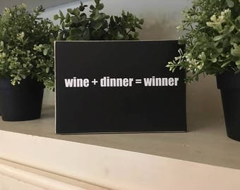 Wine+dinner=winner/funny shelf decor/funny wine reference/rustic cubicle decor/shelf sitter about wine/funny wood sign for friend/wine quote