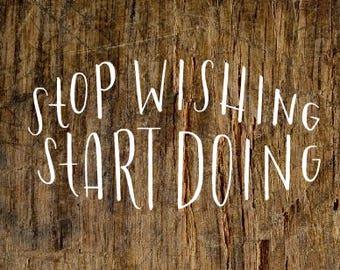 Stop Wishing Start Doing Decal