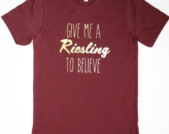 Give Me A Riesling To Believe T-Shirt
