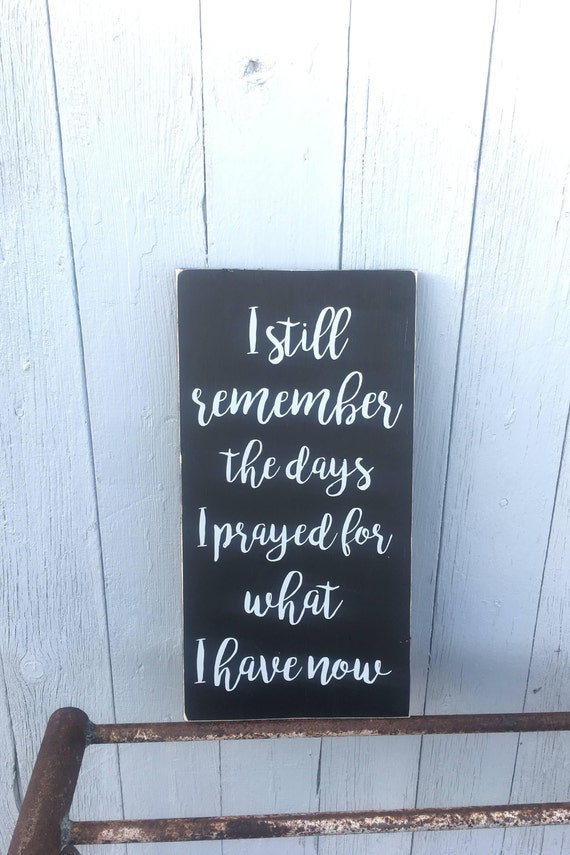 I still remember the days I prayed for what I have now * Home Quotes * Wood Sign * Hand Painted * Rustic Sign * Rustic Home Decor * Prayed *