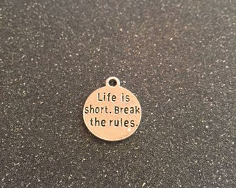 Life is short break the rules charm