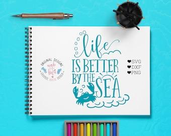 sea svg, crab svg, summer cut file,  Life is better by the sea svg, vacation svg, beach svg, vinyl cut design, svg file, svg design, cricut