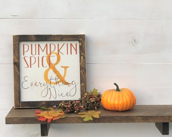Pumpkin Spice & Everything Nice, Fall Sign, Farmhouse Fall Sign, Holiday Sign, Holiday Decor,