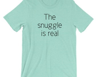 The Snuggle is Real - comfyShort-Sleeve Unisex T-Shirt