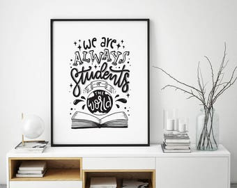 We are always students of the world, printable quote, Hand lettering, typography, black and white art, doodle, home decor, wall art