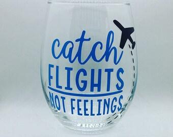 Catch flights not feelings, catch flights not feelings stemless wine glass, funny wine glass, custom wine glasses, plane wine glasses