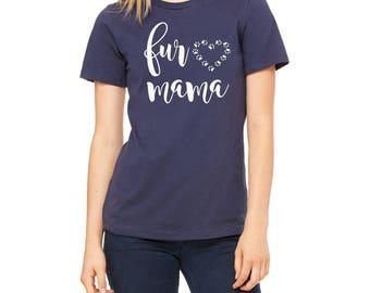 Fur Mama Shirt - Pet Owner Shirt - Dog Owner - Cat Owner - Proud Pet Parent - Fur Baby Shirt - Dog Mom Shirt - Cat Mom Shirt - Proud Fur Mom