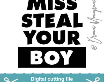 Miss steal your boy Svg, Valentine's day Svg, Valentines Svg, Be mine Svg, Cutting files for use with Silhouette Cameo, ScanNCut, Cricut
