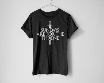 Sundays Are For The Throne Shirt - GOT Shirt - Jon Snow Shirt - Tyrion Lannister Shirt - Tv Show Shirt - Graphic Tee - Funny Tv Show Shirt
