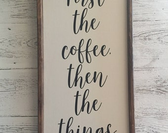First the Coffee, Then the Things Wood Sign, White and Black Farmhouse Wood Sign, Funny Coffee Quote Wood Sign