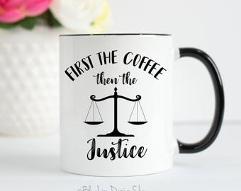 Lawyer Mug, First The Coffee Then The Justice Mug, Scales of Justice Mug, Lawyer Gift, Paralegal Mug, Gifts for Lawyer, Closing Gifts